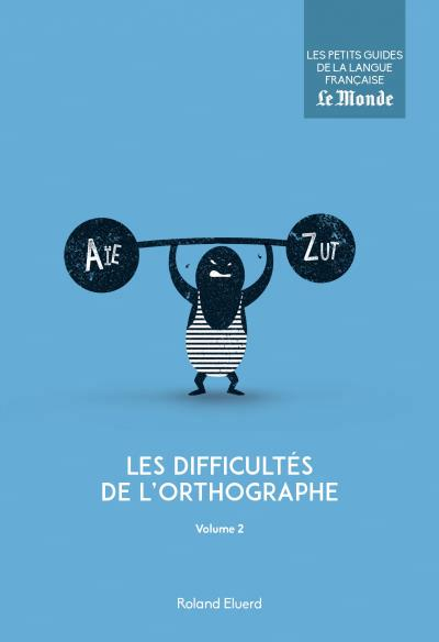 Les difficultés de l'orthographe L'orthographe d'usage Vol.2